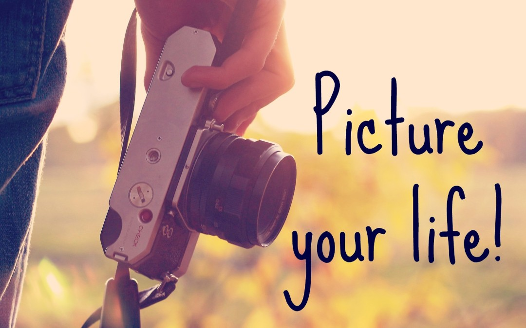 Picture your life!
